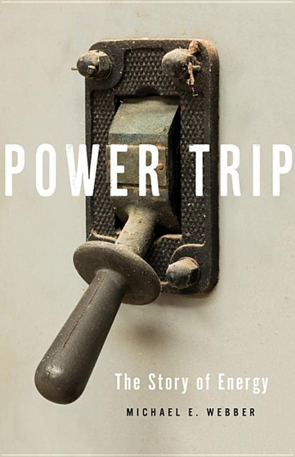 Power Trip The Story of Energy