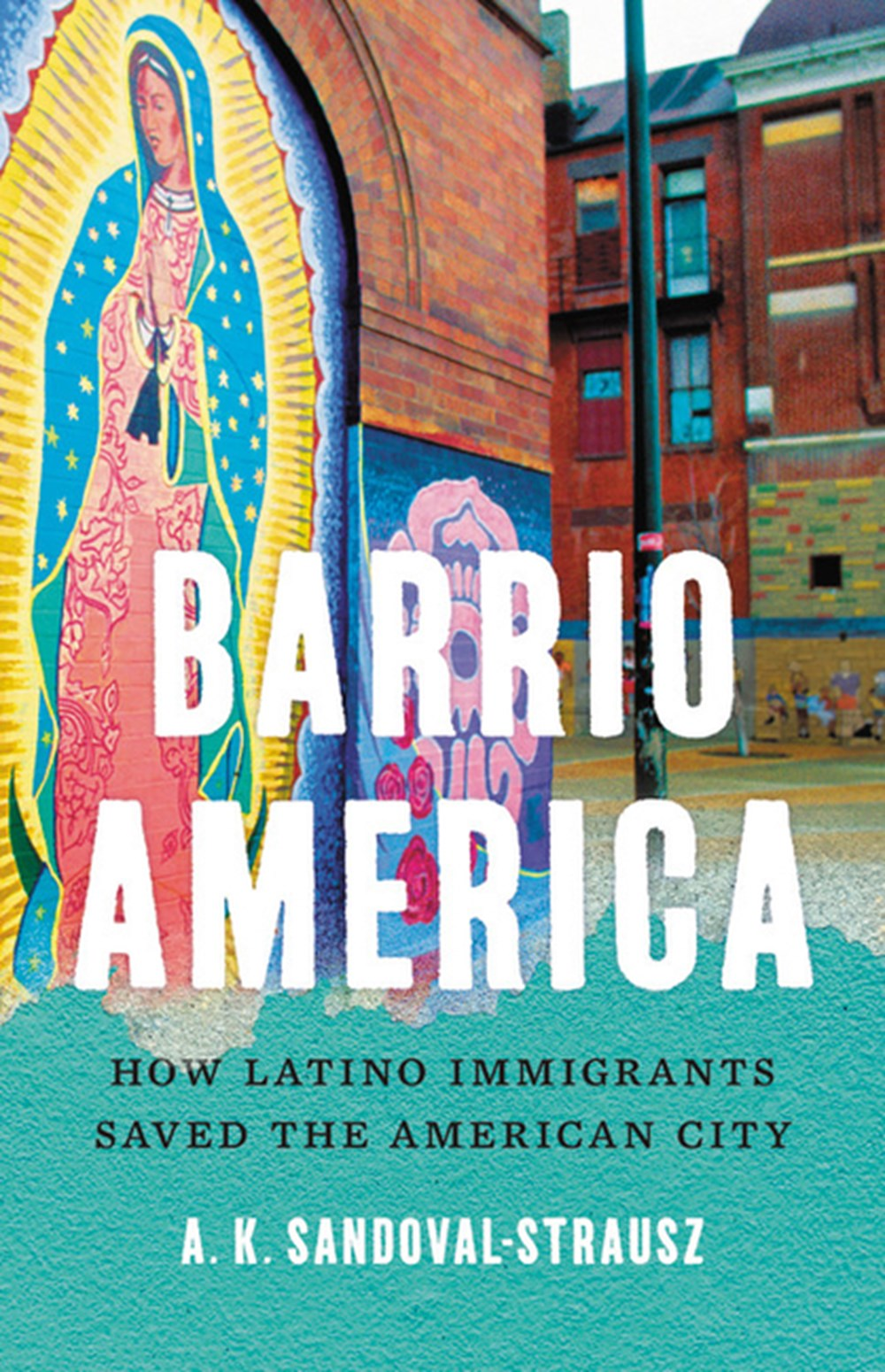 Barrio America How Latino Immigrants Saved the American City