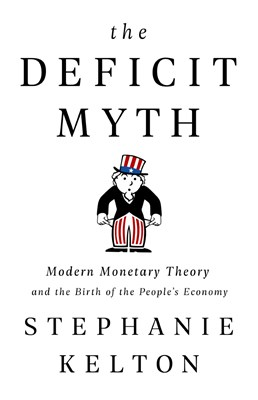 Deficit Myth: Modern Monetary Theory and the Birth of the People's Economy