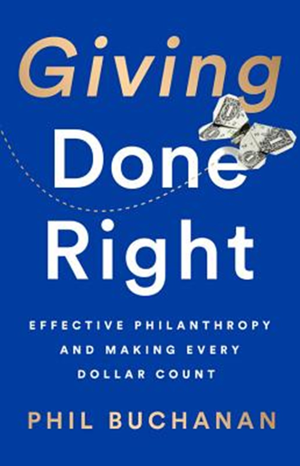 Giving Done Right Effective Philanthropy and Making Every Dollar Count