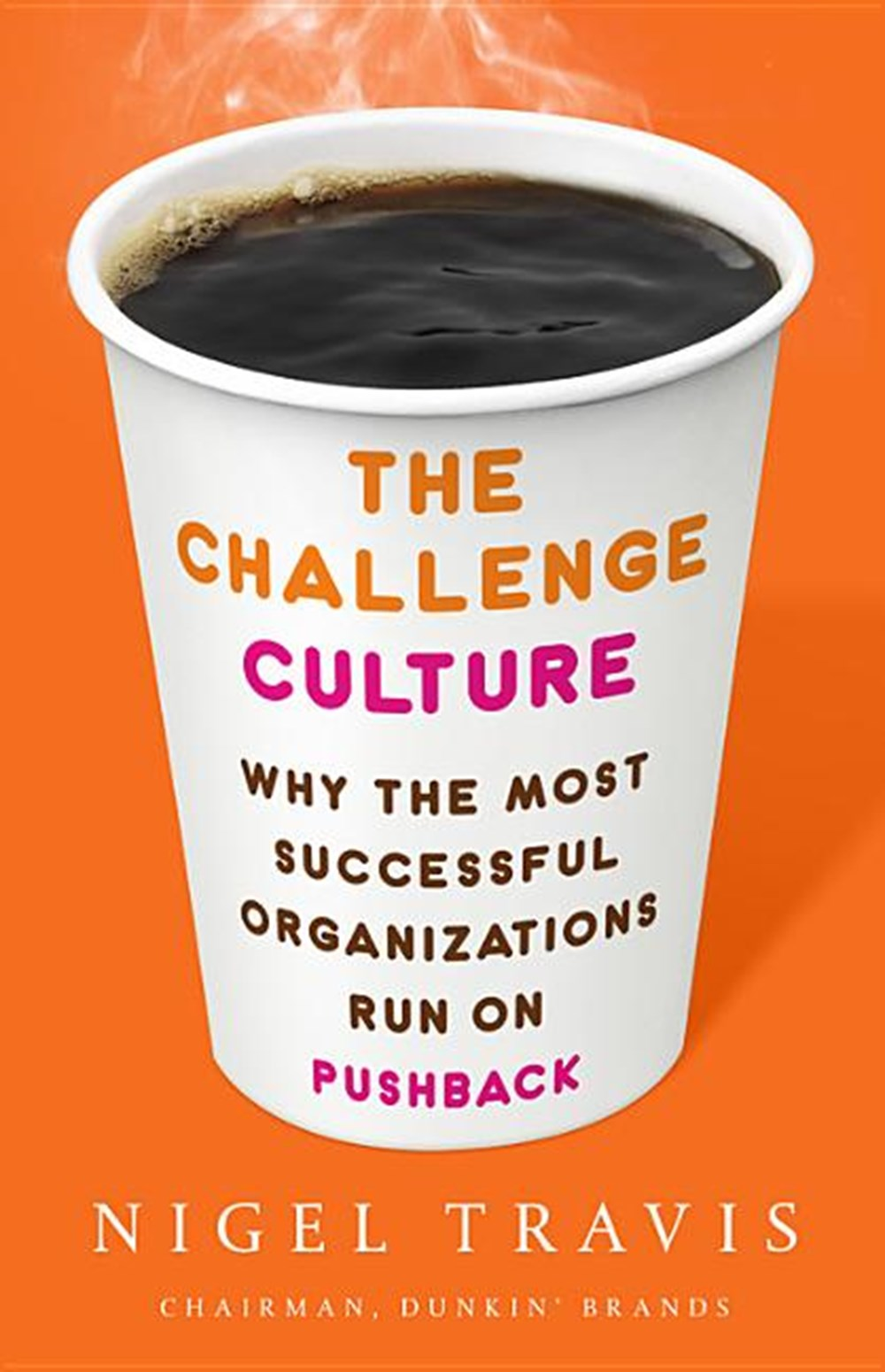 Challenge Culture Why the Most Successful Organizations Run on Pushback