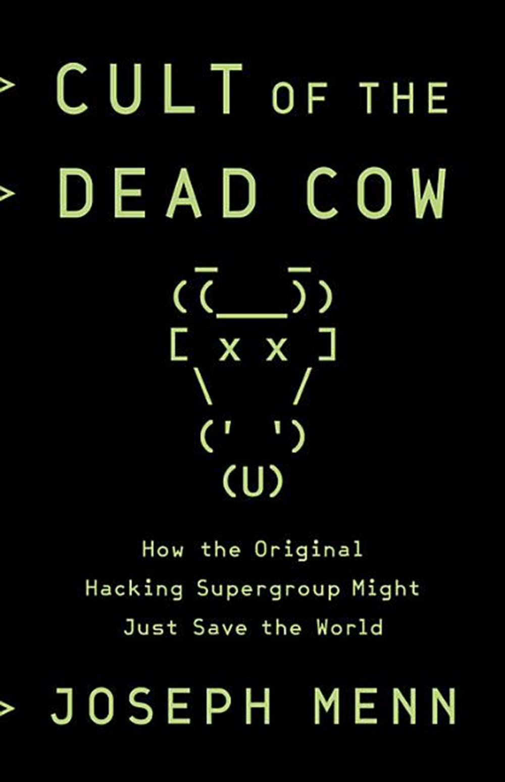 Cult of the Dead Cow How the Original Hacking Supergroup Might Just Save the World