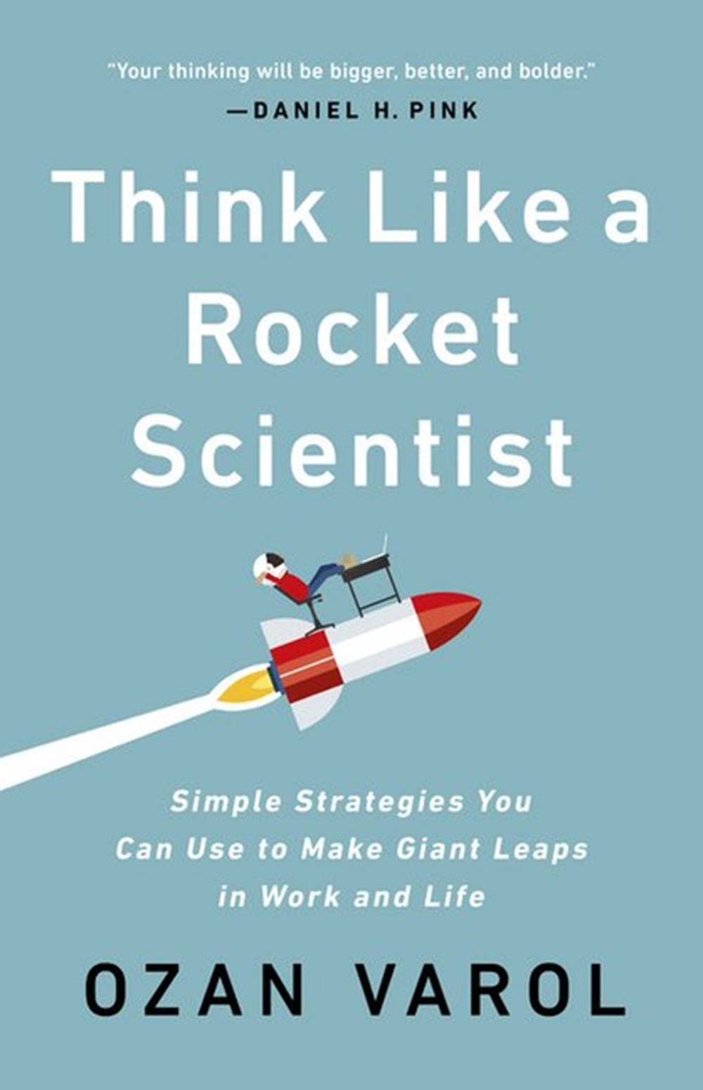 Think Like a Rocket Scientist Simple Strategies You Can Use to Make Giant Leaps in Work and Life