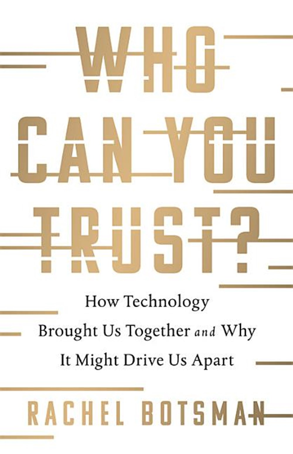 Who Can You Trust? How Technology Brought Us Together and Why It Might Drive Us Apart