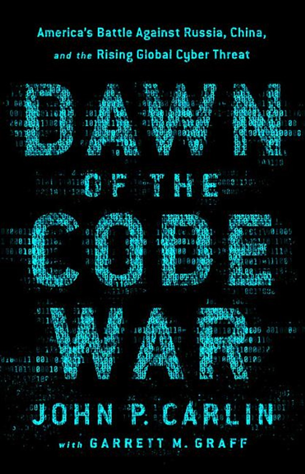 Dawn of the Code War America's Battle Against Russia, China, and the Rising Global Cyber Threat