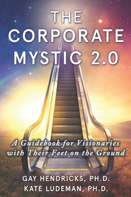 The Corporate Mystic 2.0: A Guidebook For Visionaries With Their Feet On The Ground