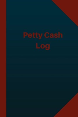 Petty Cash Log (Logbook, Journal - 124 pages 6x9 inches): Petty Cash Logbook (Blue Cover, Medium)