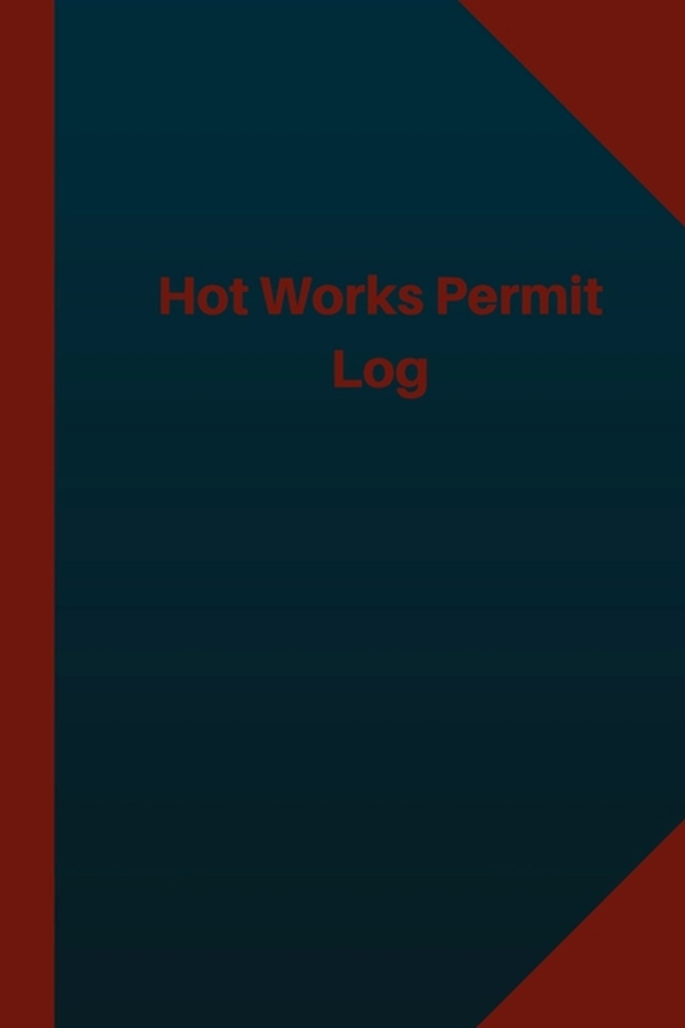 Hot Works Permit Log (Logbook, Journal - 124 pages 6x9 inches) Hot Works Permit Logbook (Blue Cover,