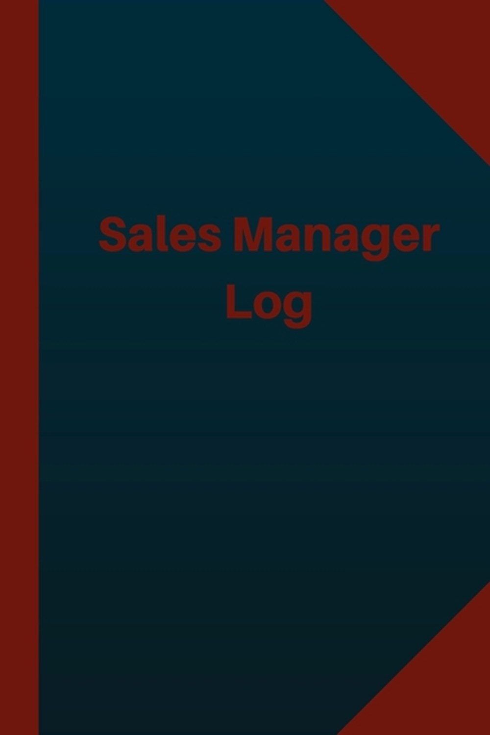 Sales Manager Log (Logbook, Journal - 124 pages 6x9 inches) Sales Manager Logbook (Blue Cover, Mediu