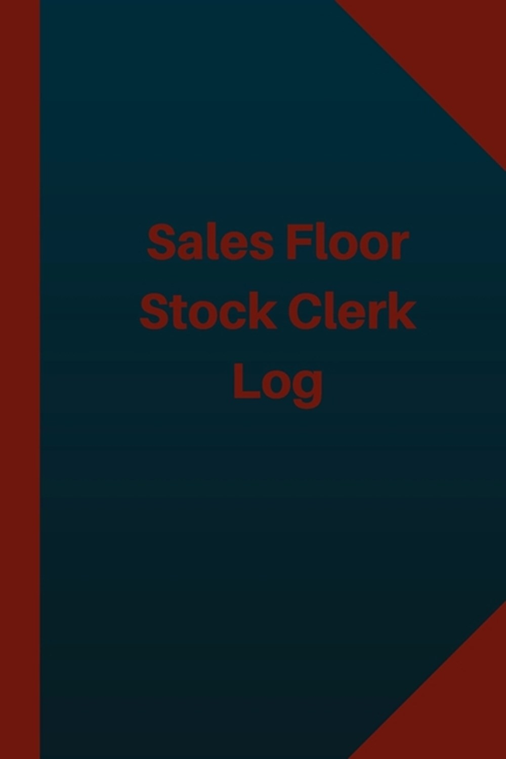 Sales Floor Stock Clerk Log (Logbook, Journal - 124 pages 6x9 inches) Sales Floor Stock Clerk Logboo