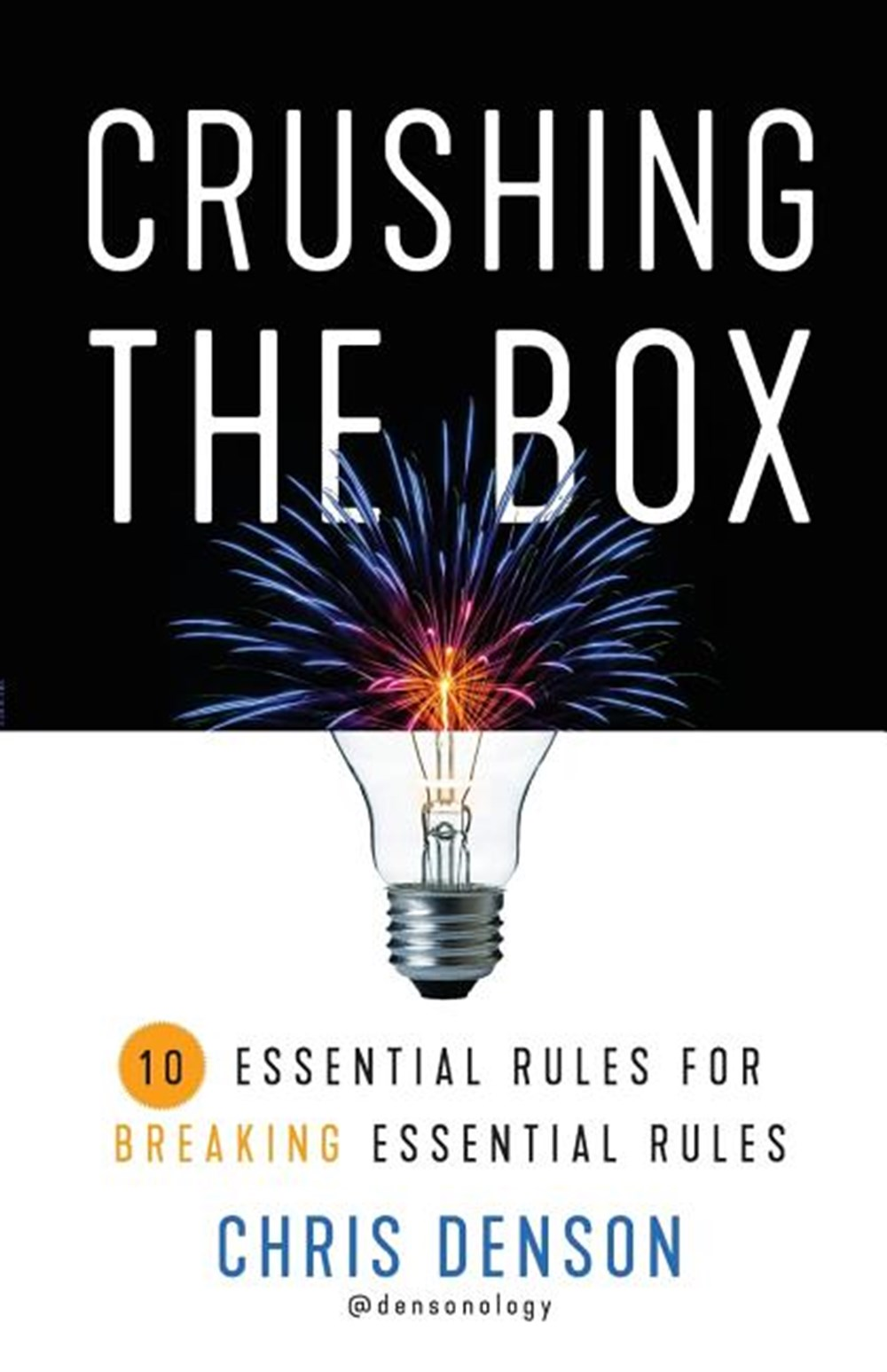 Crushing the Box 10 Essential Rules for Breaking Essential Rules