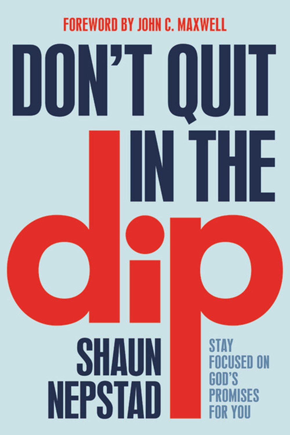 Don't Quit in the Dip Stay Focused on God's Promises for You
