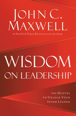 Wisdom on Leadership: 102 Quotes to Unlock Your Potential to Lead