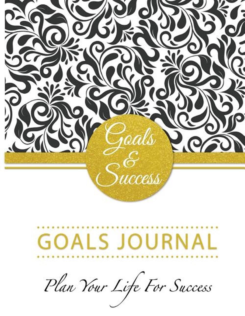Goals & Success Planner Goals Journal Plan Your Life For Success: Schedule Organizer Personal journa