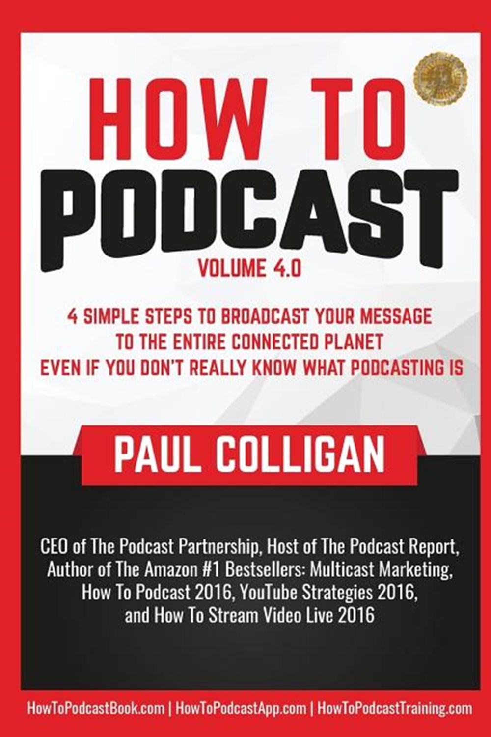 How to Podcast: Four Simple Steps to Broadcast Your Message to the Entire Connected Planet ... Even