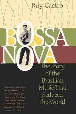 Bossa Nova: The Story of the Brazilian Music That Seduced the World (Revised)
