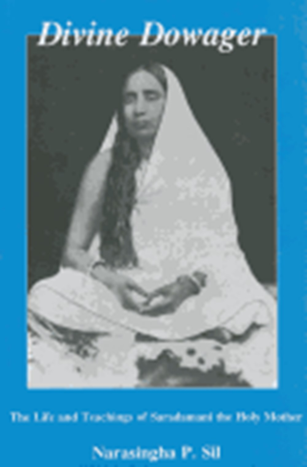 Divine Dowager Life and Teachings of Saradamani the Holy Mother