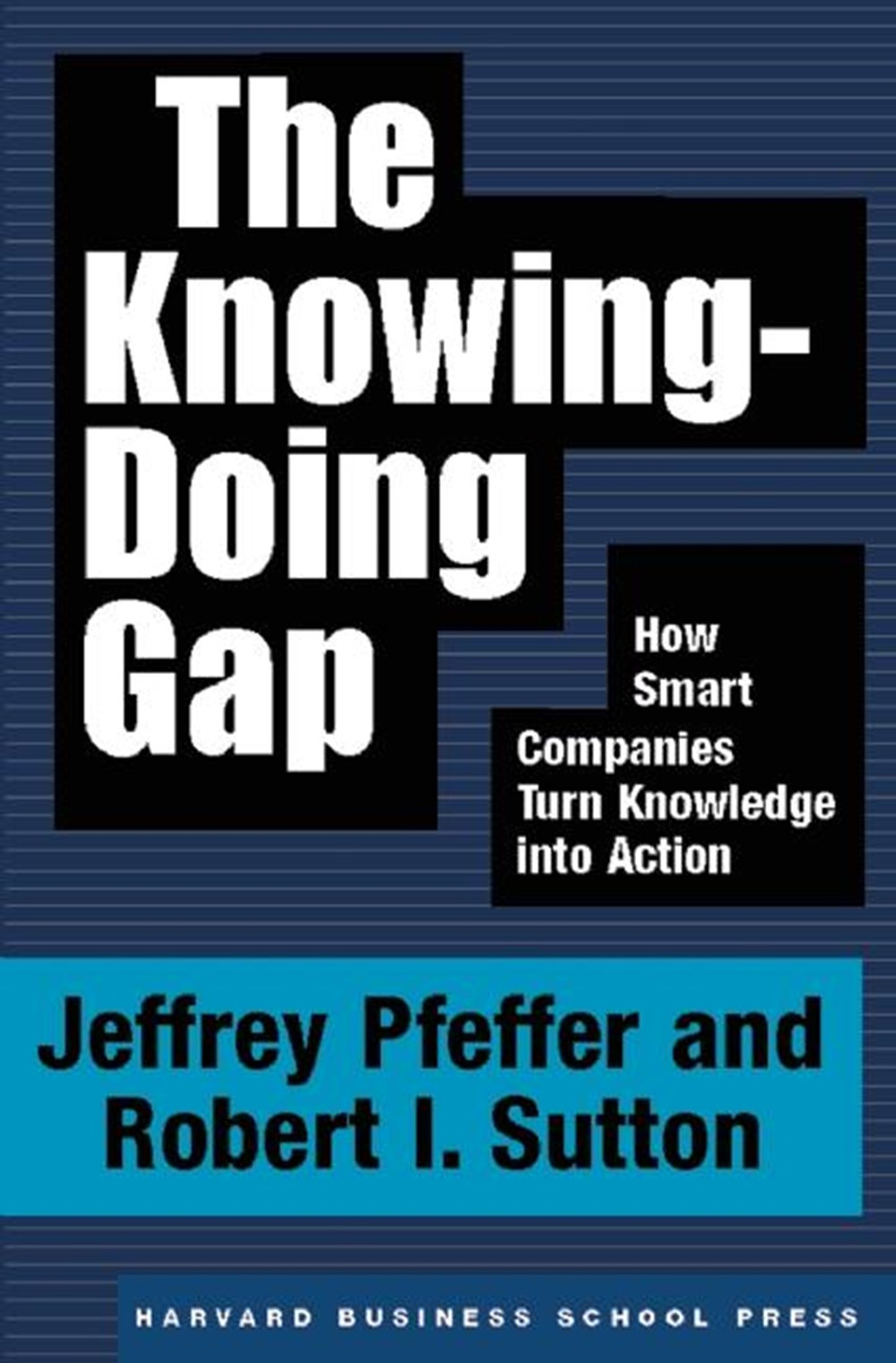 Knowing-Doing Gap How Smart Companies Turn Knowledge Into Action