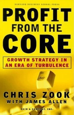 Profit from the Core: Growth Strategy in an Era of Turbulence