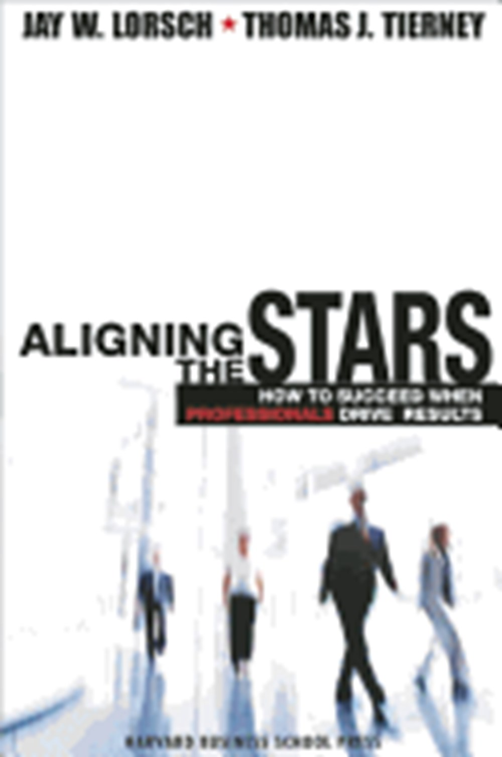 Aligning the Stars How to Succeed When Professionals Drive Results