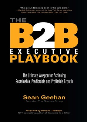 The B2B Executive Playbook: The Ultimate Weapon for Achieving Sustainable, Predictable & Profitable Growth