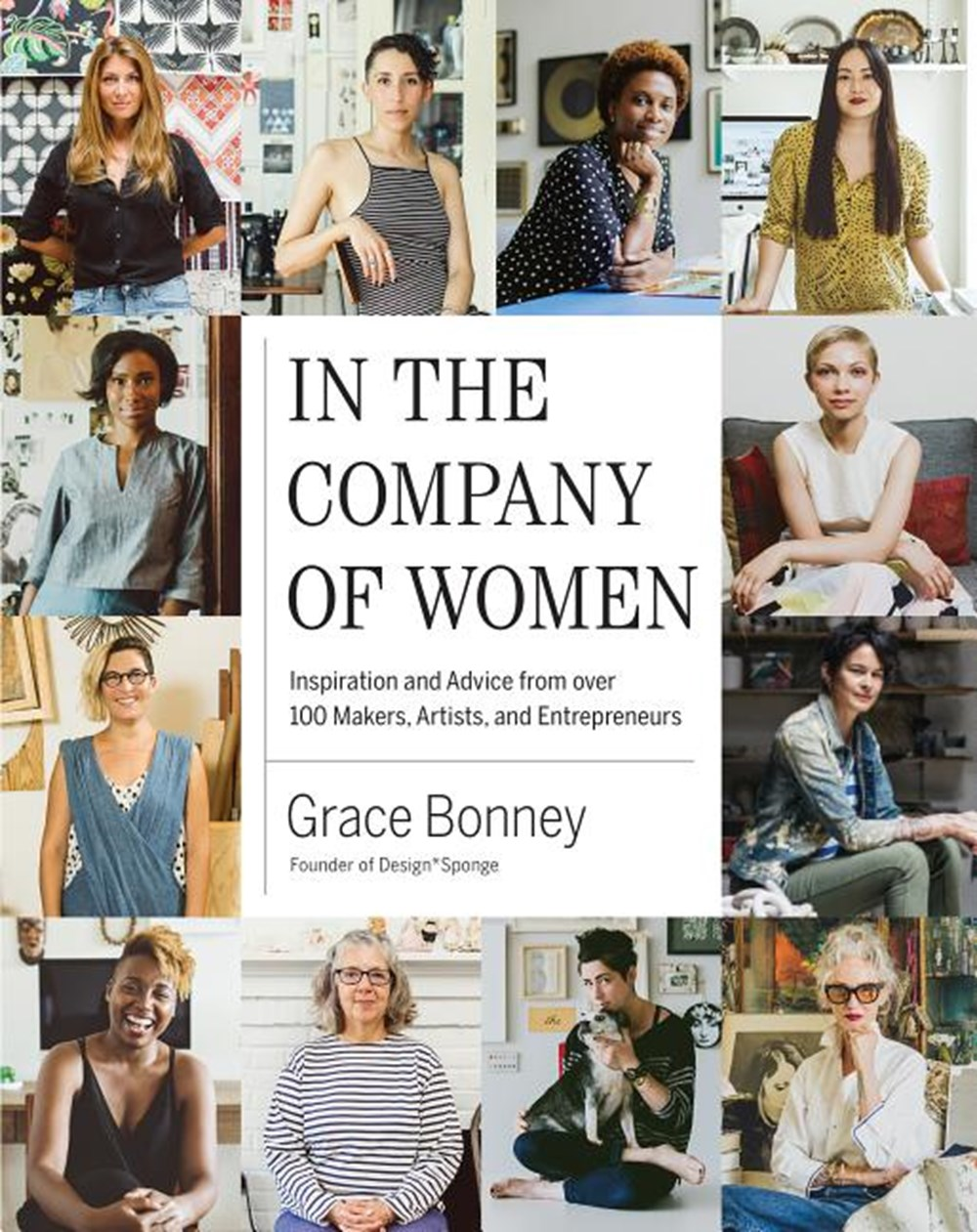 In the Company of Women Inspiration and Advice from Over 100 Makers, Artists, and Entrepreneurs