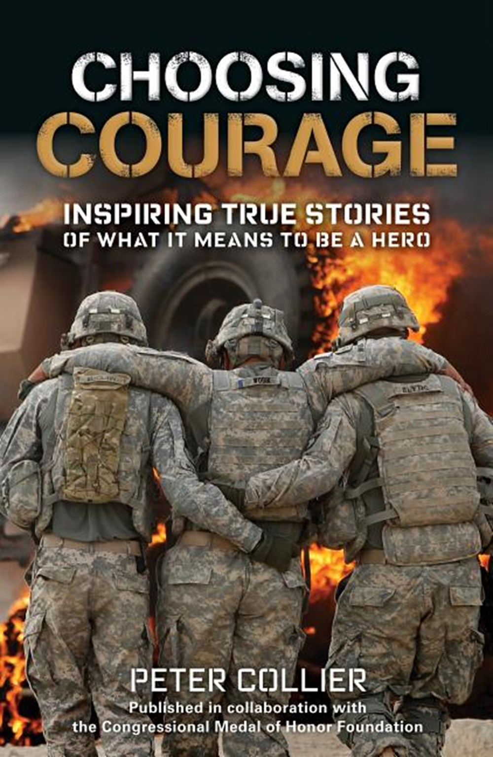 Choosing Courage Inspiring True Stories of What It Means to Be a Hero
