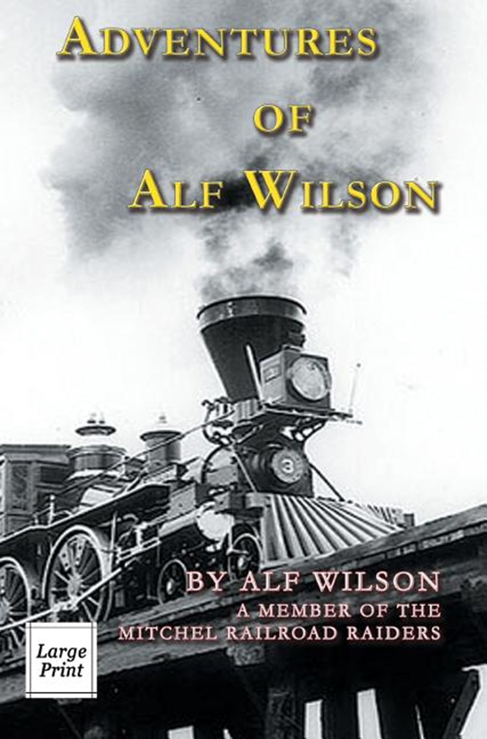 Adventures of Alf Wilson A Member of the Mitchel Railroad Raiders