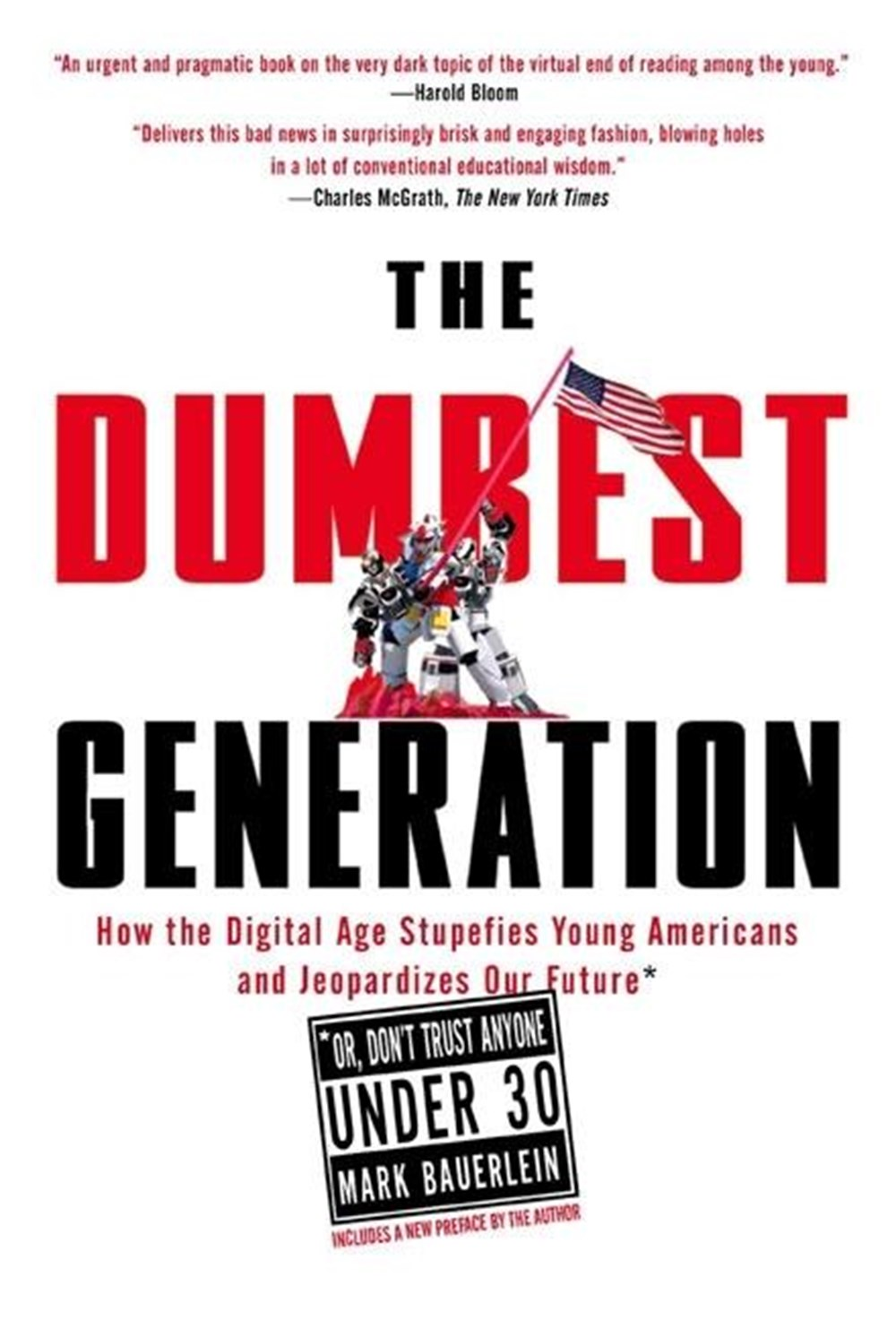 Dumbest Generation How the Digital Age Stupefies Young Americans and Jeopardizes Our Future(or, Don