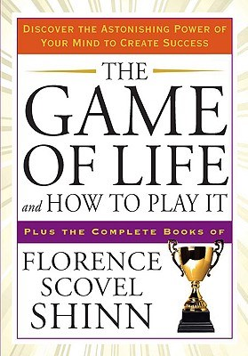 The Game of Life and How to Play It: Discover the Astonishing Power of Your Mind to Create Success