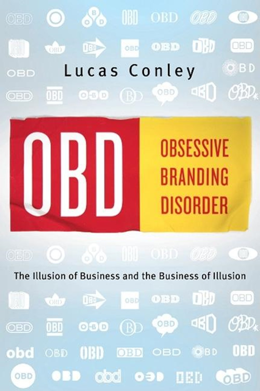 OBD Obsessive Branding Disorder: The Business of Illusion and the Illusion of Business
