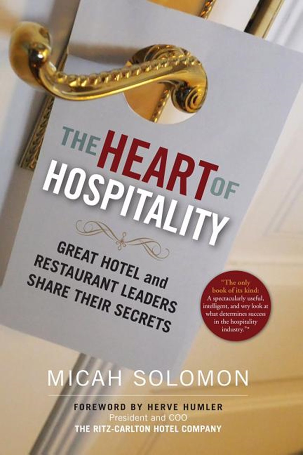 Heart of Hospitality Great Hotel and Restaurant Leaders Share Their Secrets