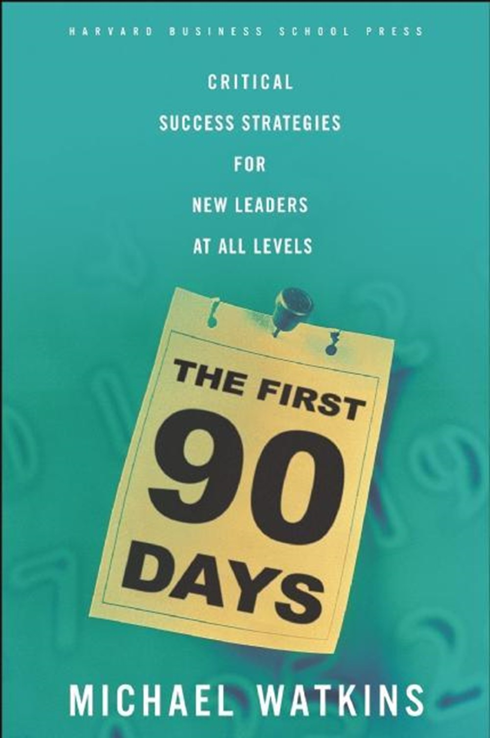 First 90 Days Critical Success Strategies for New Leaders at All Levels