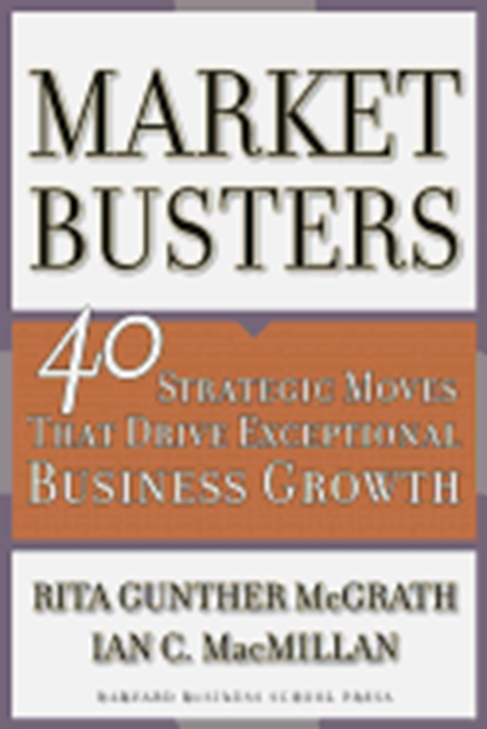 Marketbusters 40 Strategic Moves That Drive Exceptional Business Growth
