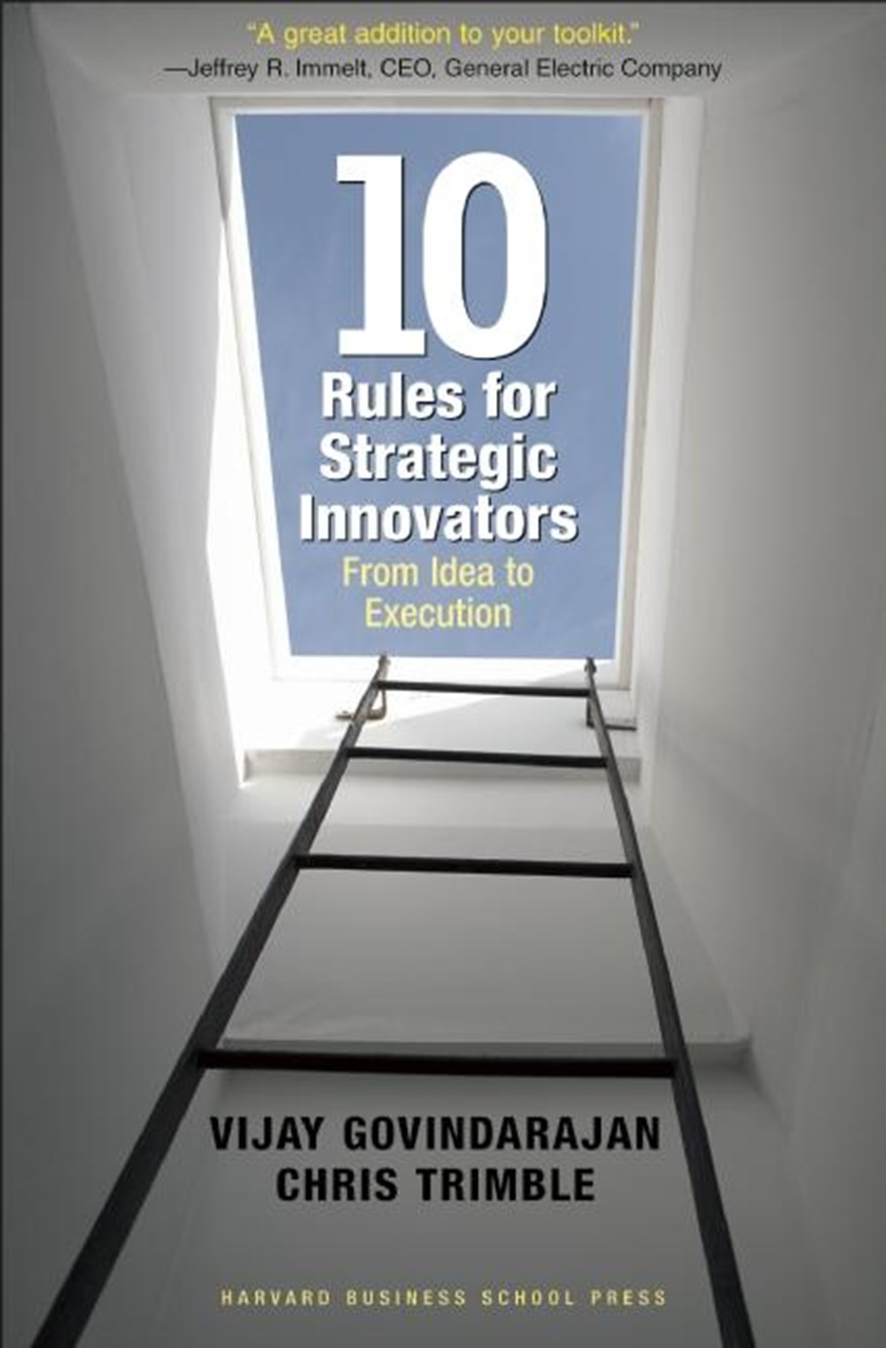 Ten Rules for Strategic Innovators From Idea to Execution