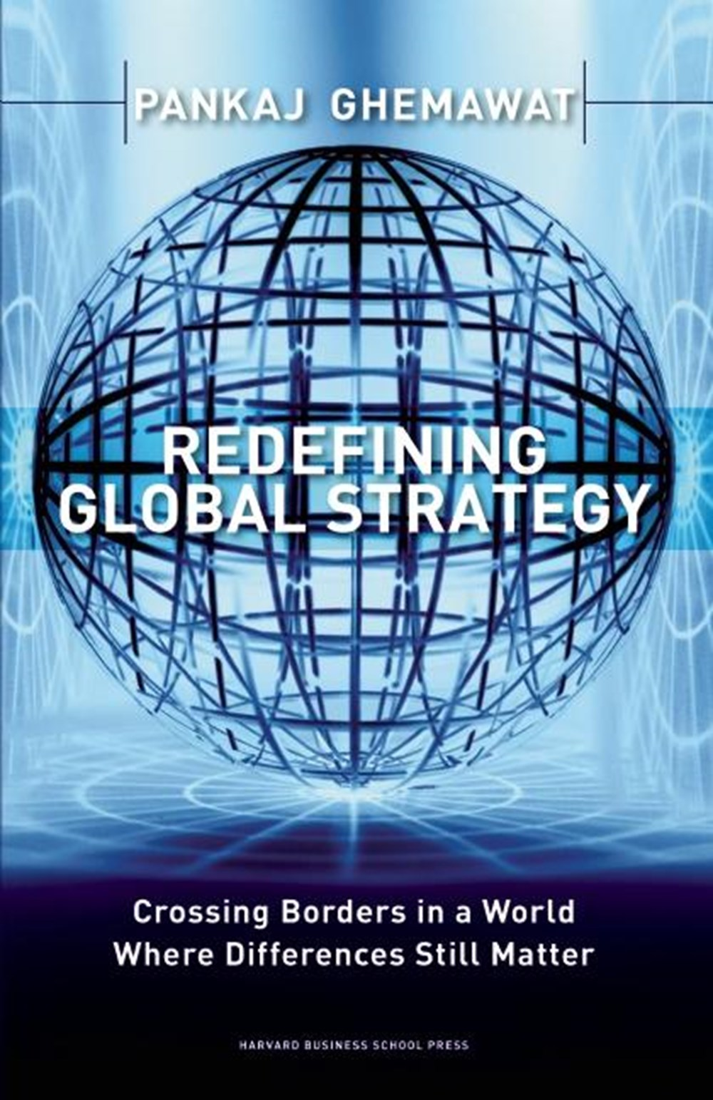 Redefining Global Strategy Crossing Borders in a World Where Differences Still Matter