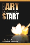 Art of the Start: The Time-Tested, Battle-Hardened Guide for Anyone Starting Anything