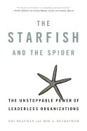 Starfish and the Spider: The Unstoppable Power of Leaderless Organizations