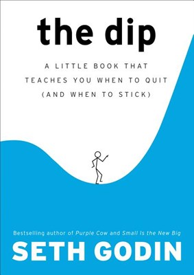 Dip: A Little Book That Teaches You When to Quit (and When to Stick)