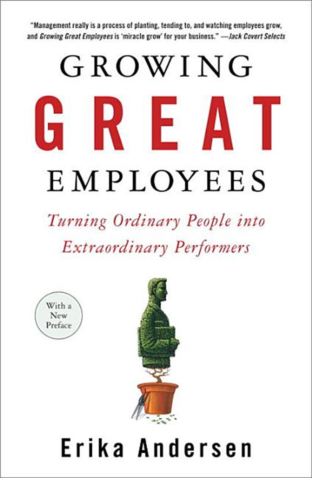 Growing Great Employees Turning Ordinary People Into Extraordinary Performers