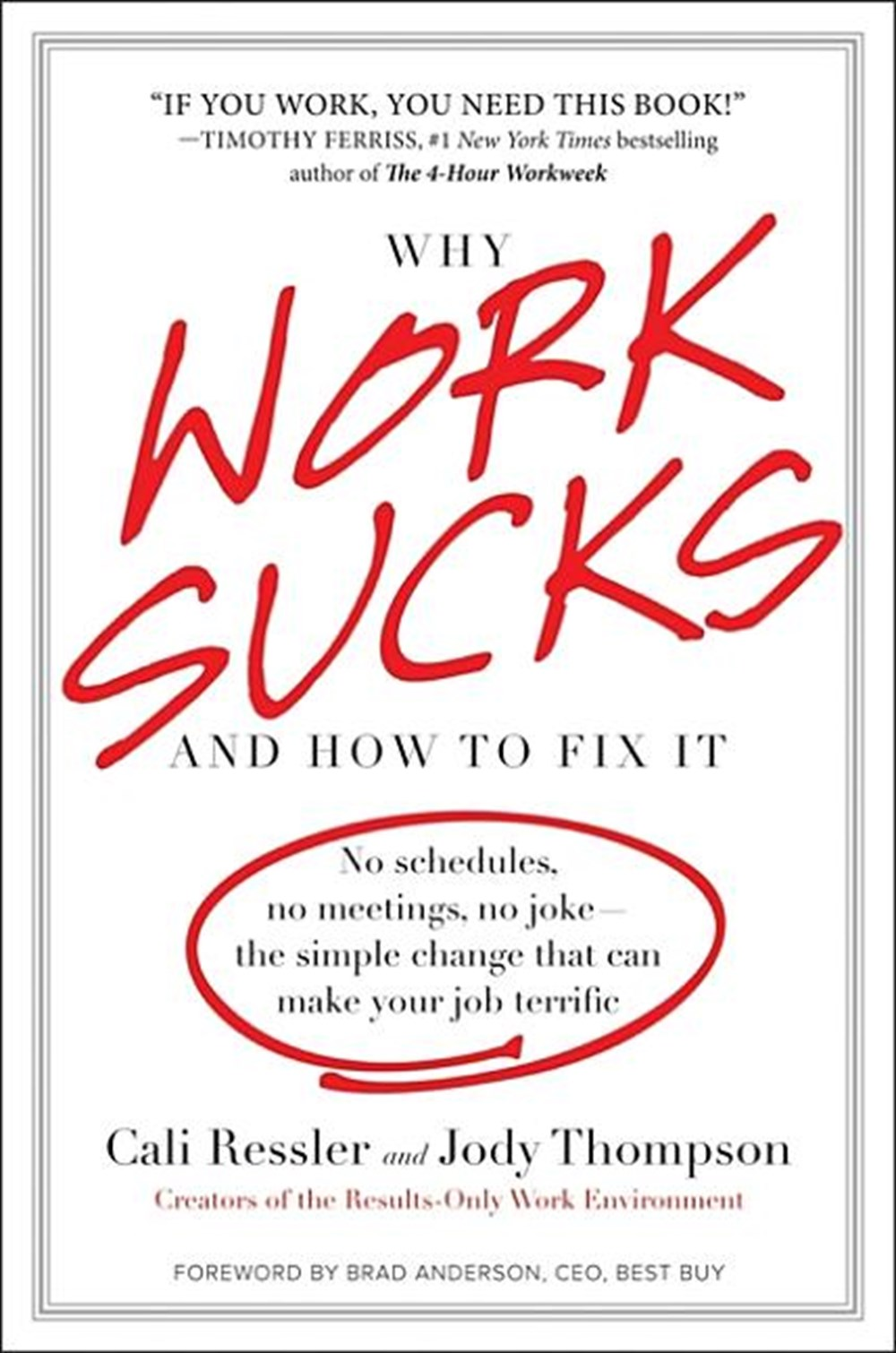 Why Work Sucks and How to Fix It No Schedules, No Meetings, No Joke--The Simple Change That Can Make