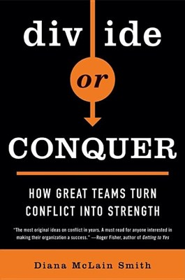 Divide or Conquer: How Great Teams Turn Conflict Into Strength