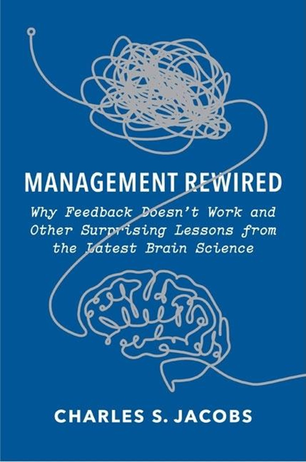 Management Rewired Why Feedback Doesn't Work and Other Surprising Lessons from the Latest Brain Scie