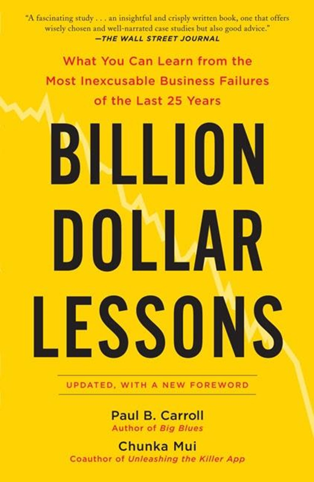 Billion Dollar Lessons What You Can Learn from the Most Inexcusable Business Failures of the Last 25