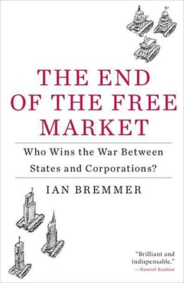 End of the Free Market: Who Wins the War Between States and Corporations?