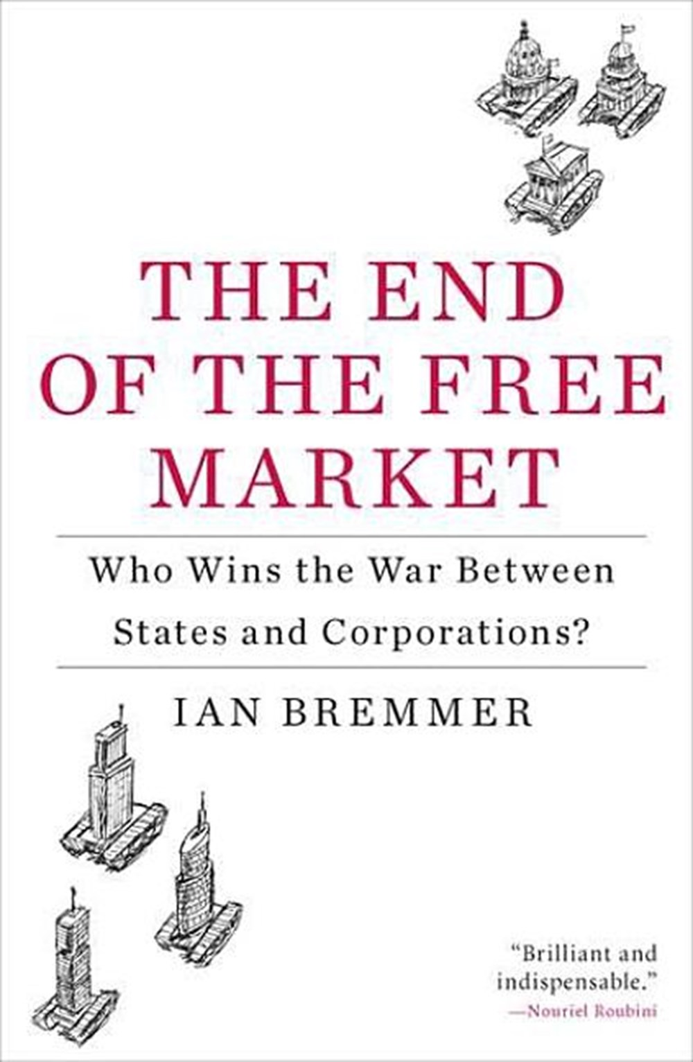 End of the Free Market Who Wins the War Between States and Corporations?