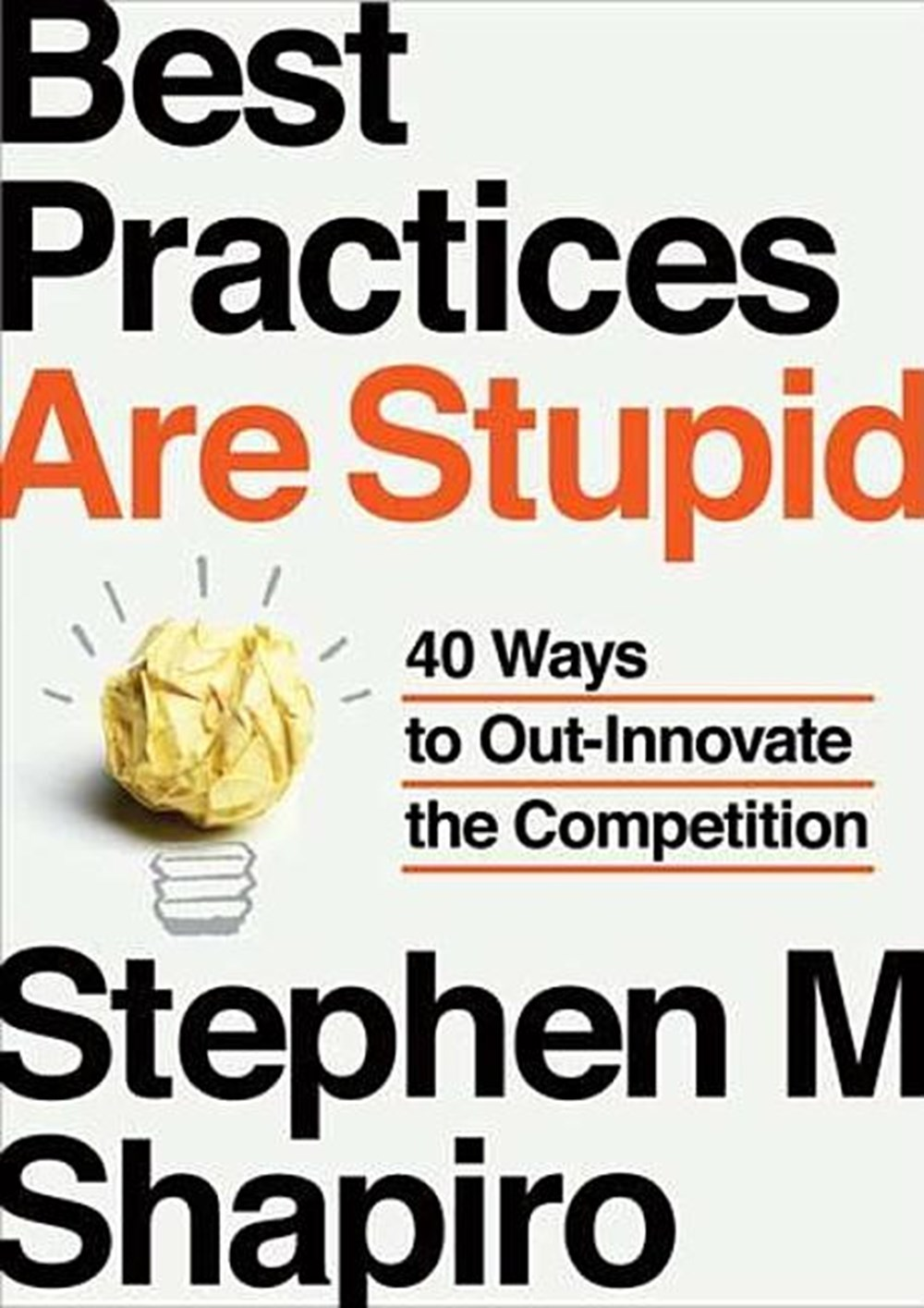 Best Practices Are Stupid 40 Ways to Out-Innovate the Competition