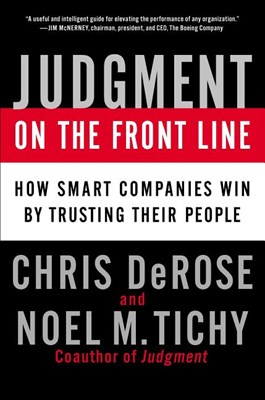 Judgment on the Front Line: How Smart Companies Win by Trusting Their People