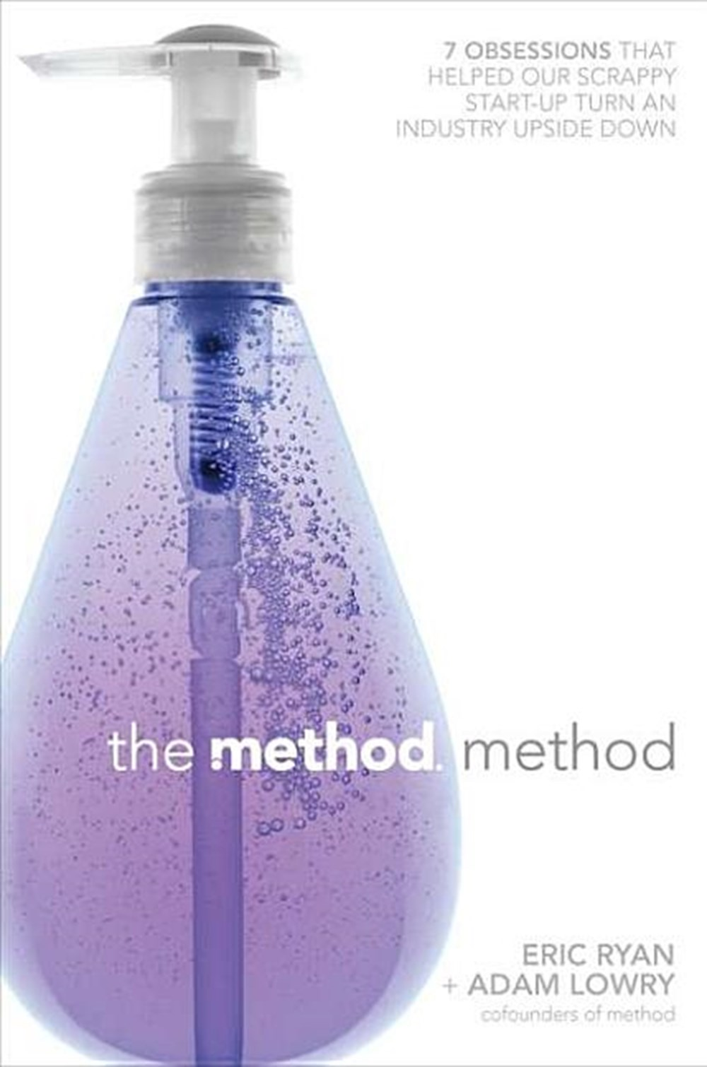 Method Method Seven Obsessions That Helped Our Scrappy Start-Up Turn an Industry Upside Down