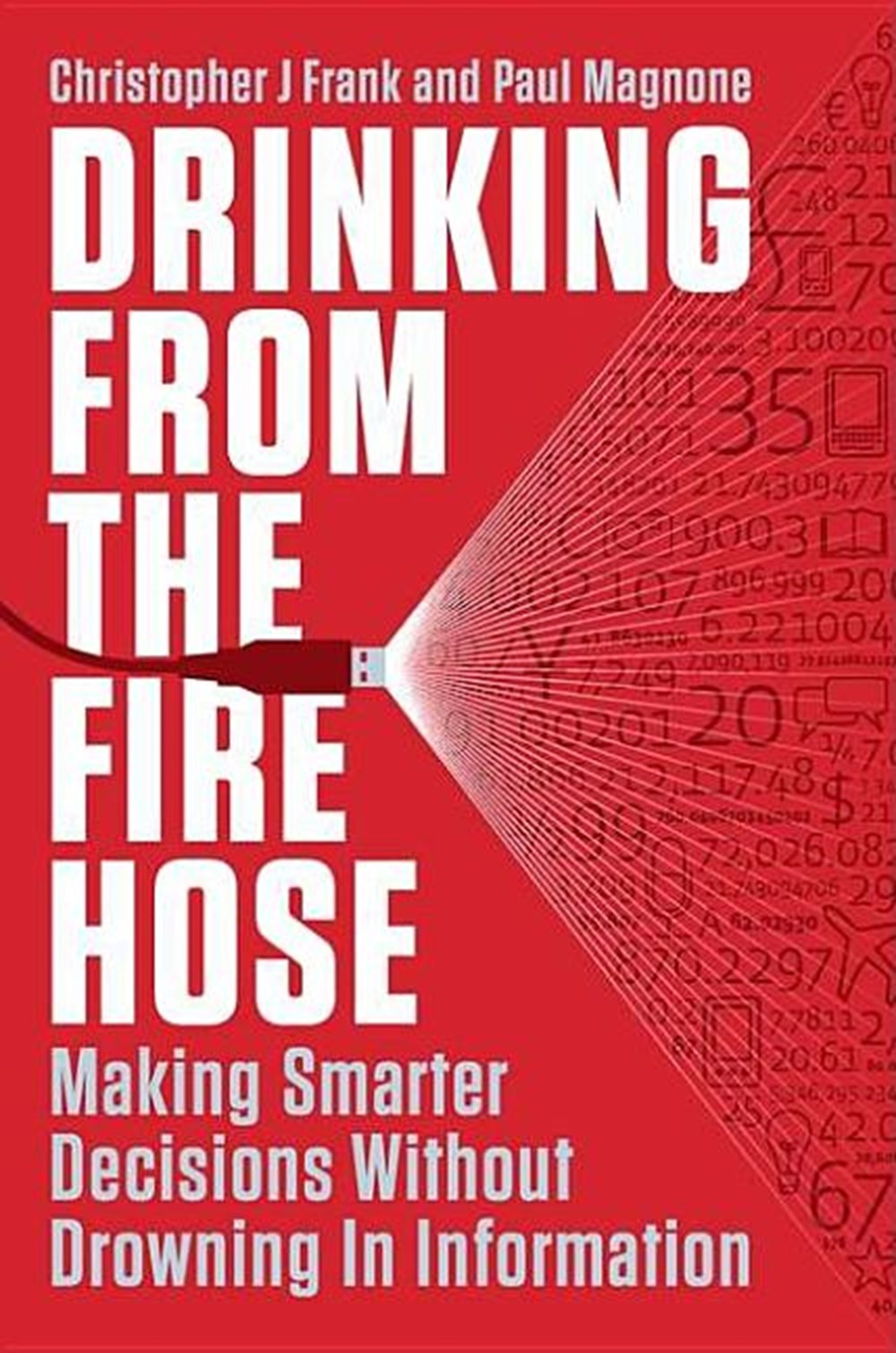 Drinking from the Fire Hose Making Smarter Decisions Without Drowning in Information